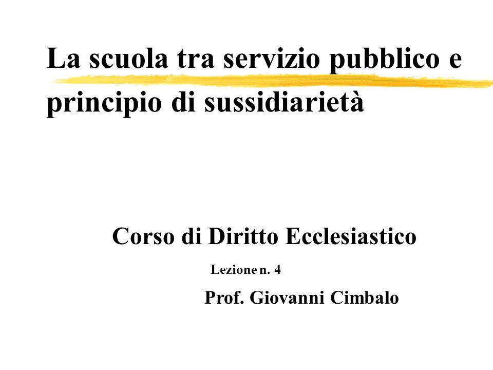 La scuola tra servizio pubblico e principio di sussidiarietà Corso di Diritto Ecclesiastico Lezione n. 4 Prof. Giovanni Cimbalo