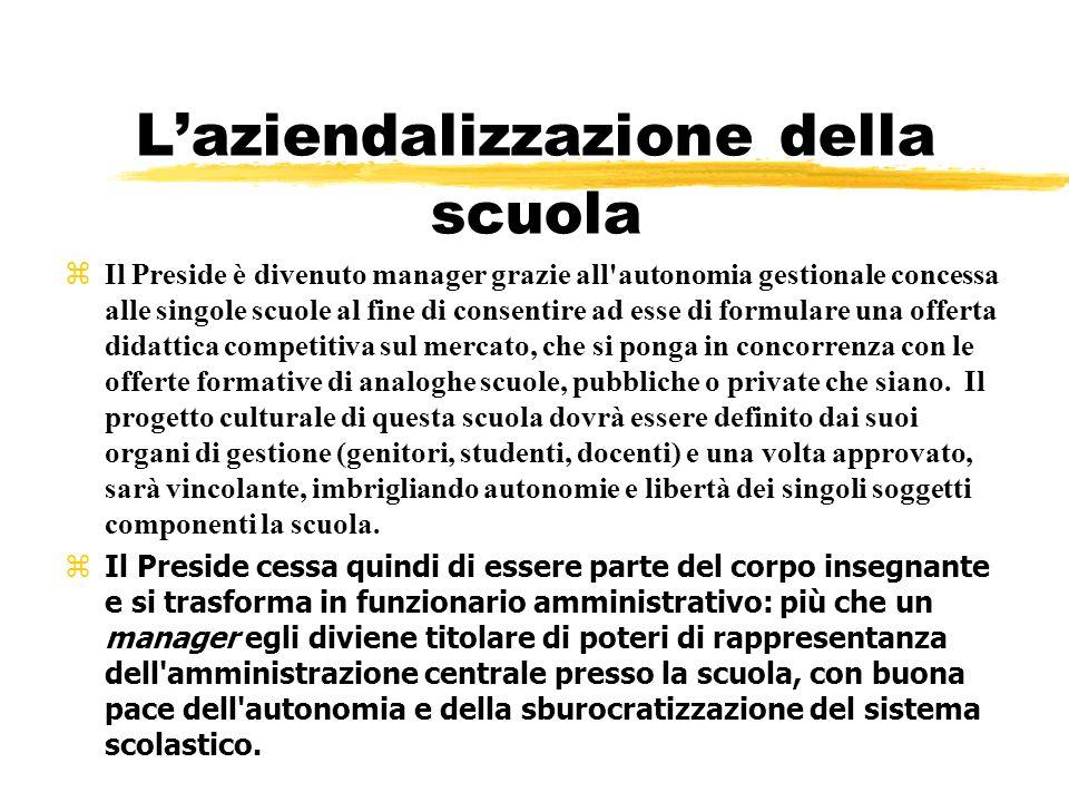 Laziendalizzazione della scuola Il Preside è divenuto manager grazie all'autonomia gestionale concessa alle singole scuole al fine di consentire ad es