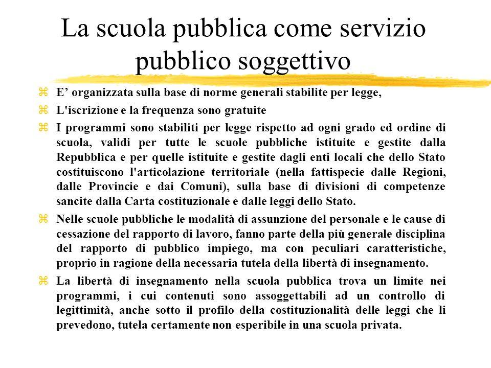 La scuola pubblica come servizio pubblico soggettivo zE organizzata sulla base di norme generali stabilite per legge, zL'iscrizione e la frequenza son