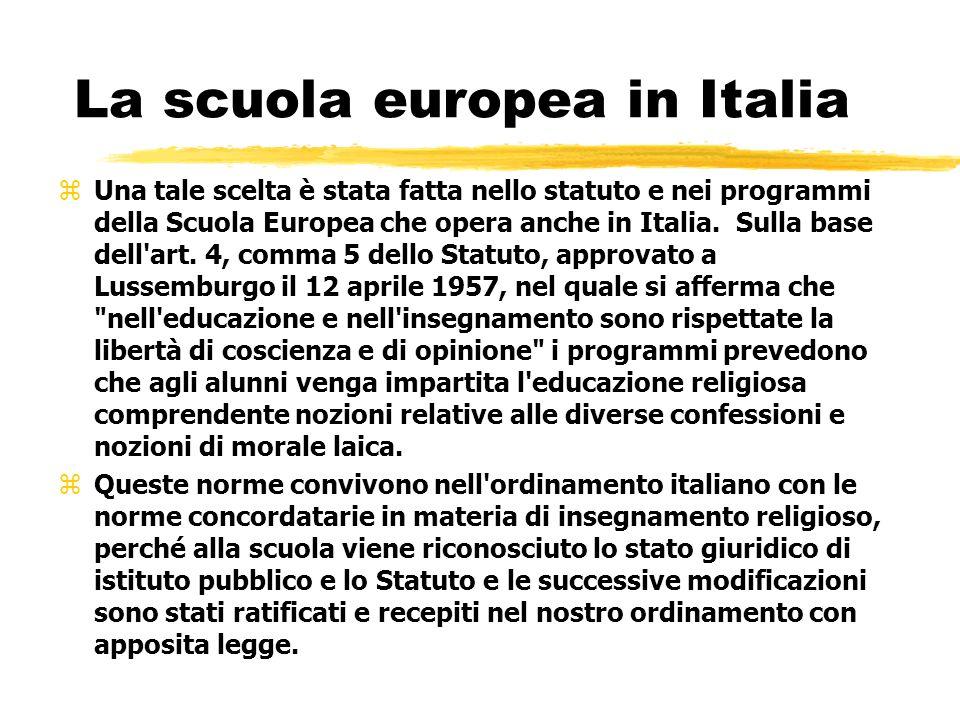 La scuola europea in Italia zUna tale scelta è stata fatta nello statuto e nei programmi della Scuola Europea che opera anche in Italia. Sulla base de