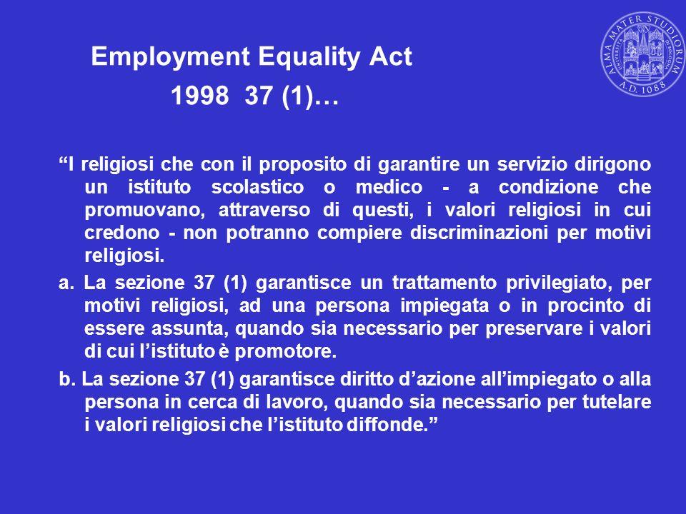 Employment Equality Act 1998 37 (1)… I religiosi che con il proposito di garantire un servizio dirigono un istituto scolastico o medico - a condizione