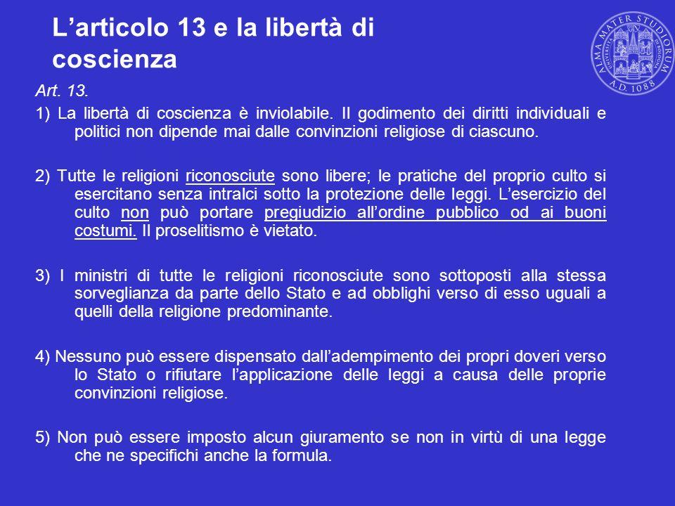 Larticolo 13 e la libertà di coscienza Art. 13. 1) La libertà di coscienza è inviolabile. Il godimento dei diritti individuali e politici non dipende