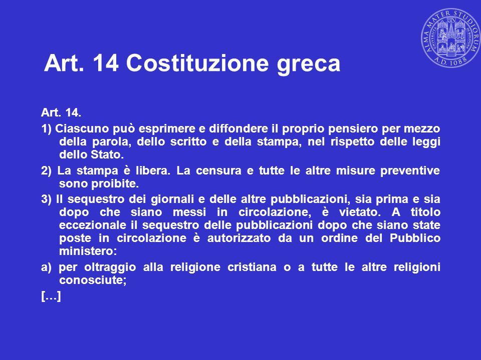 Art. 14 Costituzione greca Art. 14. 1) Ciascuno può esprimere e diffondere il proprio pensiero per mezzo della parola, dello scritto e della stampa, n