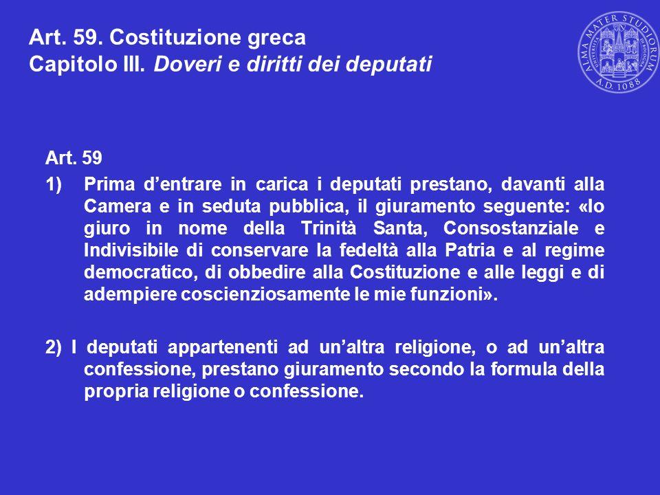 Art. 59. Costituzione greca Capitolo III. Doveri e diritti dei deputati Art. 59 1)Prima dentrare in carica i deputati prestano, davanti alla Camera e