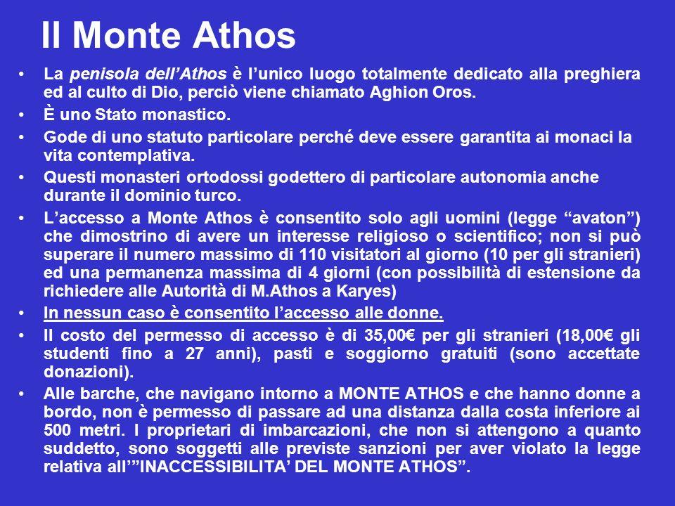 Il Monte Athos La penisola dellAthos è lunico luogo totalmente dedicato alla preghiera ed al culto di Dio, perciò viene chiamato Aghion Oros. È uno St