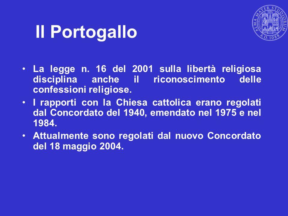 Il Portogallo La legge n. 16 del 2001 sulla libertà religiosa disciplina anche il riconoscimento delle confessioni religiose. I rapporti con la Chiesa