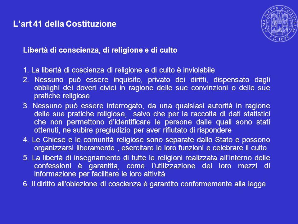 Lart 41 della Costituzione Libertà di conscienza, di religione e di culto 1. La libertà di coscienza di religione e di culto è inviolabile 2. Nessuno