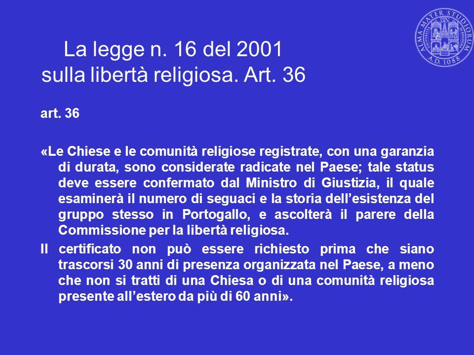 La legge n. 16 del 2001 sulla libertà religiosa. Art. 36 art. 36 «Le Chiese e le comunità religiose registrate, con una garanzia di durata, sono consi