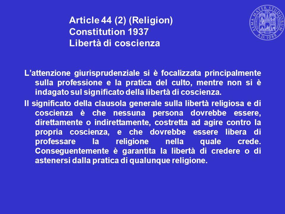 Article 44 (2) (Religion) Constitution 1937 Libertà di coscienza Lattenzione giurisprudenziale si è focalizzata principalmente sulla professione e la