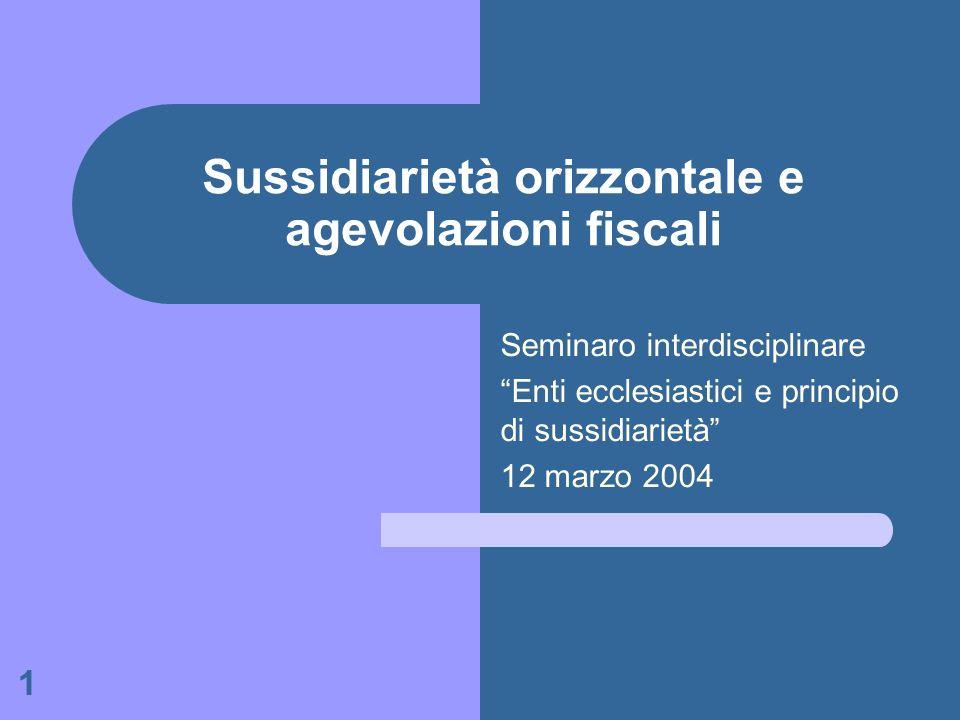 1 Sussidiarietà orizzontale e agevolazioni fiscali Seminaro interdisciplinare Enti ecclesiastici e principio di sussidiarietà 12 marzo 2004