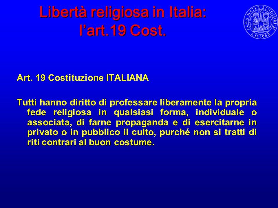 Libertà religiosa in Italia: lart.19 Cost. Art. 19 Costituzione ITALIANA Tutti hanno diritto di professare liberamente la propria fede religiosa in qu