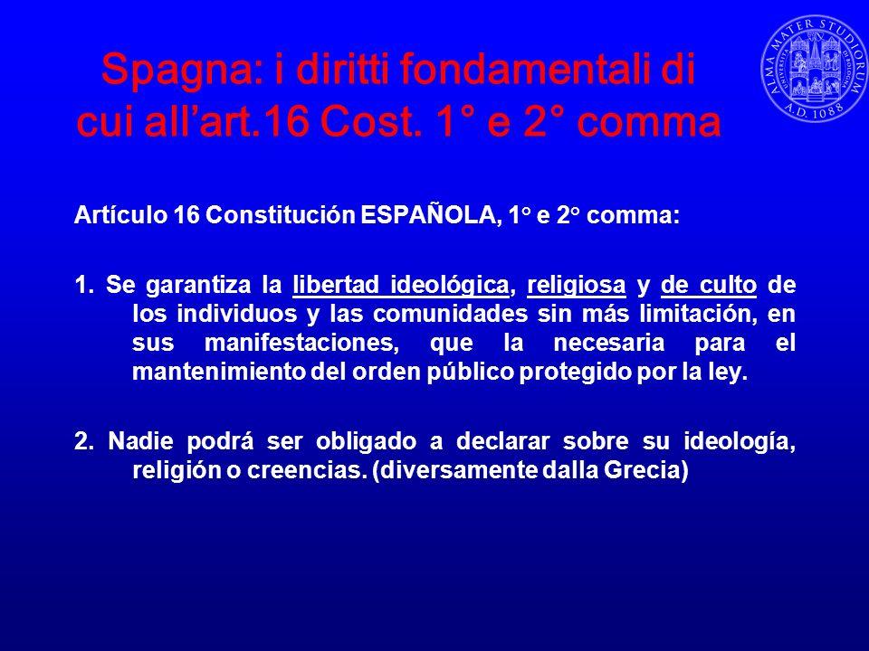 Spagna: i diritti fondamentali di cui allart.16 Cost. 1° e 2° comma Artículo 16 Constitución ESPAÑOLA, 1° e 2° comma: 1. Se garantiza la libertad ideo