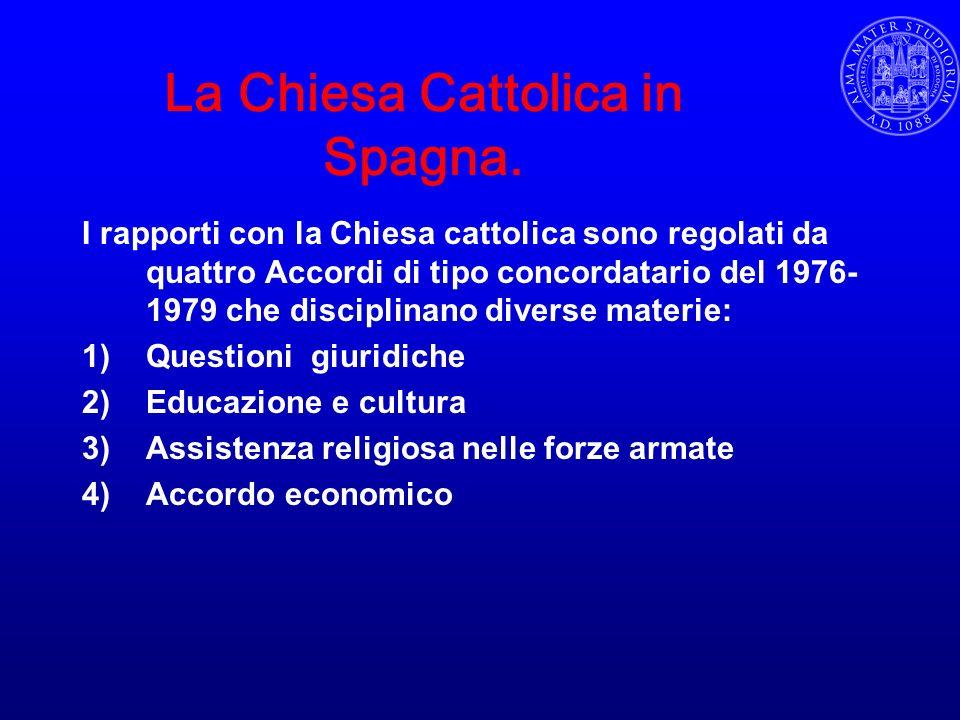 La Chiesa Cattolica in Spagna. I rapporti con la Chiesa cattolica sono regolati da quattro Accordi di tipo concordatario del 1976- 1979 che disciplina