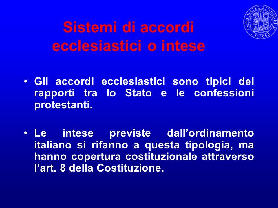Sistemi di accordi ecclesiastici o intese Gli accordi ecclesiastici sono tipici dei rapporti tra lo Stato e le confessioni protestanti. Le intese prev