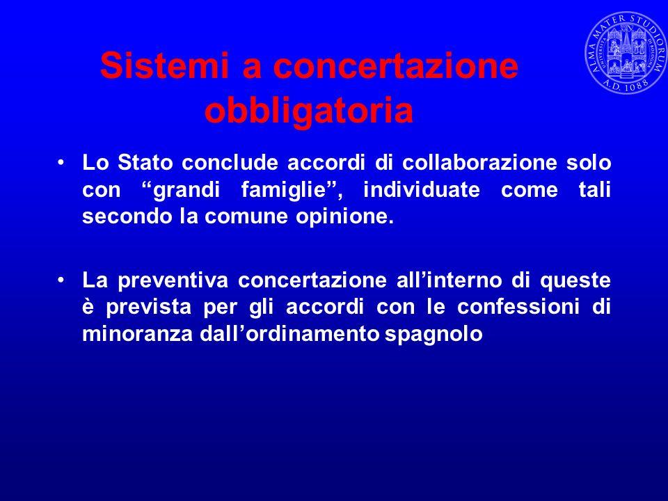 Sistemi a concertazione obbligatoria Lo Stato conclude accordi di collaborazione solo con grandi famiglie, individuate come tali secondo la comune opi