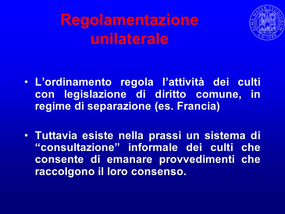 Regolamentazione unilaterale Lordinamento regola lattività dei culti con legislazione di diritto comune, in regime di separazione (es. Francia) Tuttav