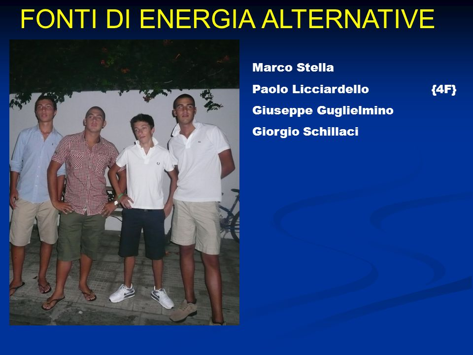FONTI DI ENERGIA ALTERNATIVE Marco Stella Paolo Licciardello {4F} Giuseppe Guglielmino Giorgio Schillaci