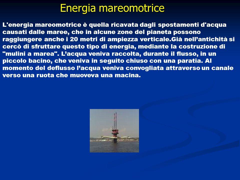 Energia mareomotrice L'energia mareomotrice è quella ricavata dagli spostamenti d'acqua causati dalle maree, che in alcune zone del pianeta possono ra