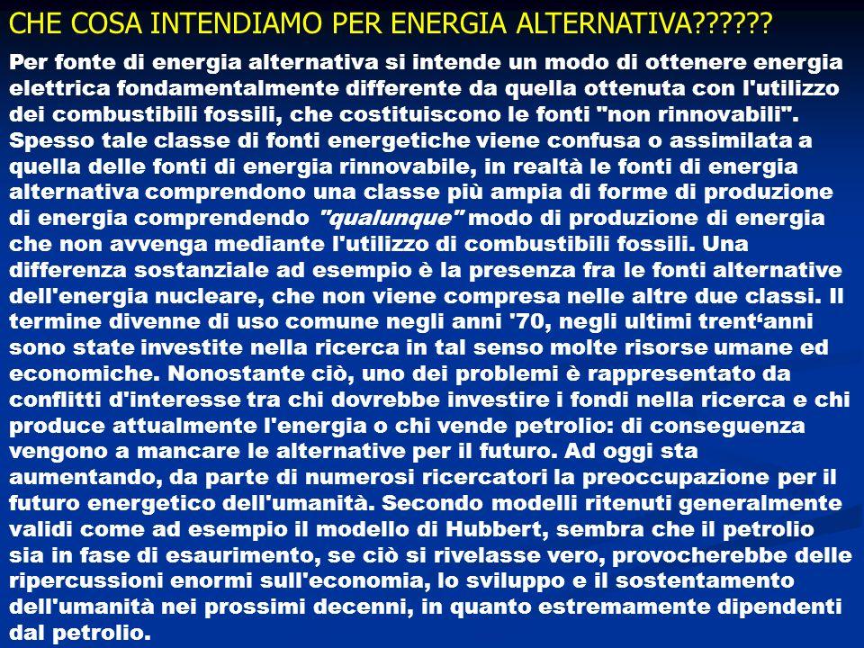 CHE COSA INTENDIAMO PER ENERGIA ALTERNATIVA?????? Per fonte di energia alternativa si intende un modo di ottenere energia elettrica fondamentalmente d