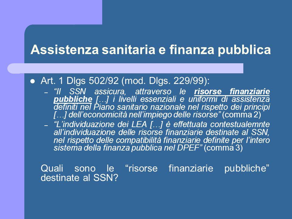 Assistenza sanitaria e finanza pubblica Art. 1 Dlgs 502/92 (mod. Dlgs. 229/99): – Il SSN assicura, attraverso le risorse finanziarie pubbliche […] i l