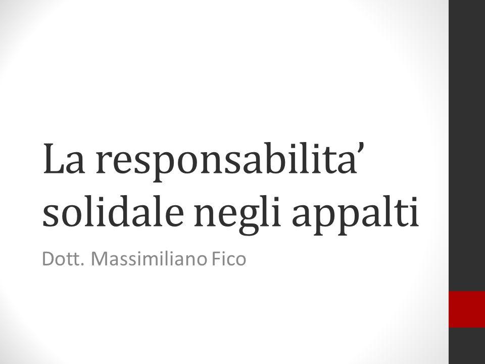 La responsabilita solidale negli appalti Dott. Massimiliano Fico
