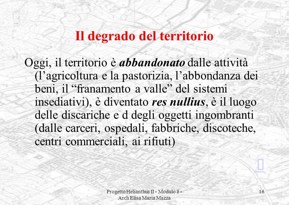 Progetto Helianthus II - Modulo 8 - Arch Elisa Maria Mazza 16 Il degrado del territorio Oggi, il territorio è abbandonato dalle attività (lagricoltura