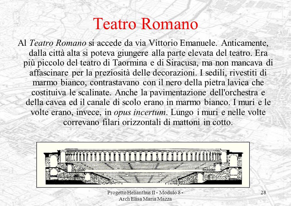 Progetto Helianthus II - Modulo 8 - Arch Elisa Maria Mazza 28 Teatro Romano Al Teatro Romano si accede da via Vittorio Emanuele. Anticamente, dalla ci