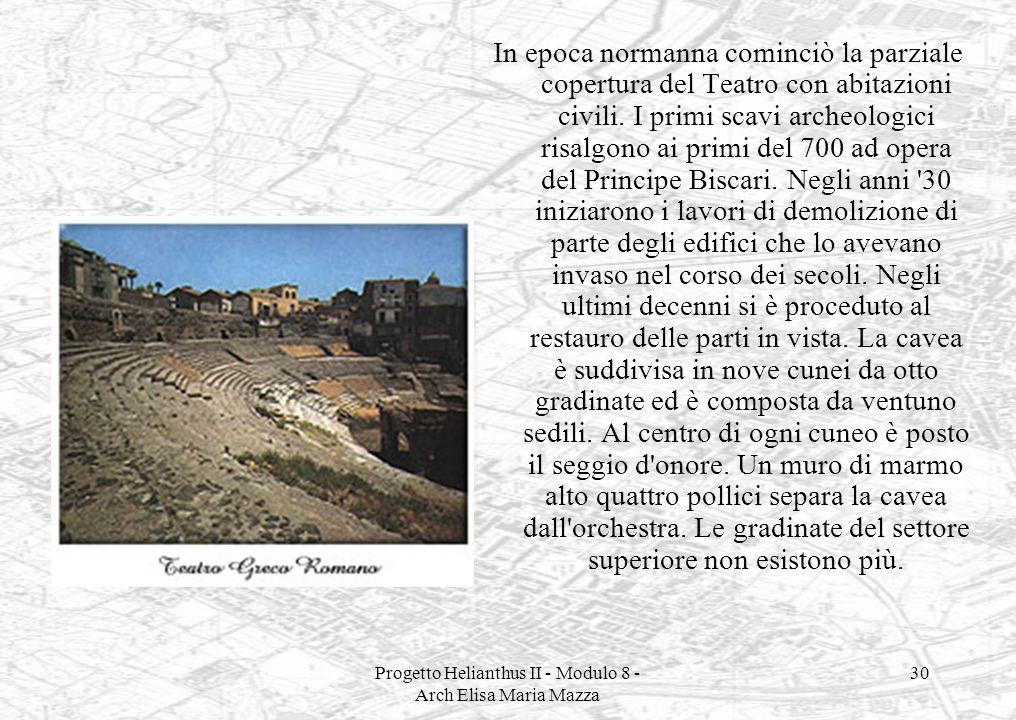 Progetto Helianthus II - Modulo 8 - Arch Elisa Maria Mazza 30 In epoca normanna cominciò la parziale copertura del Teatro con abitazioni civili. I pri