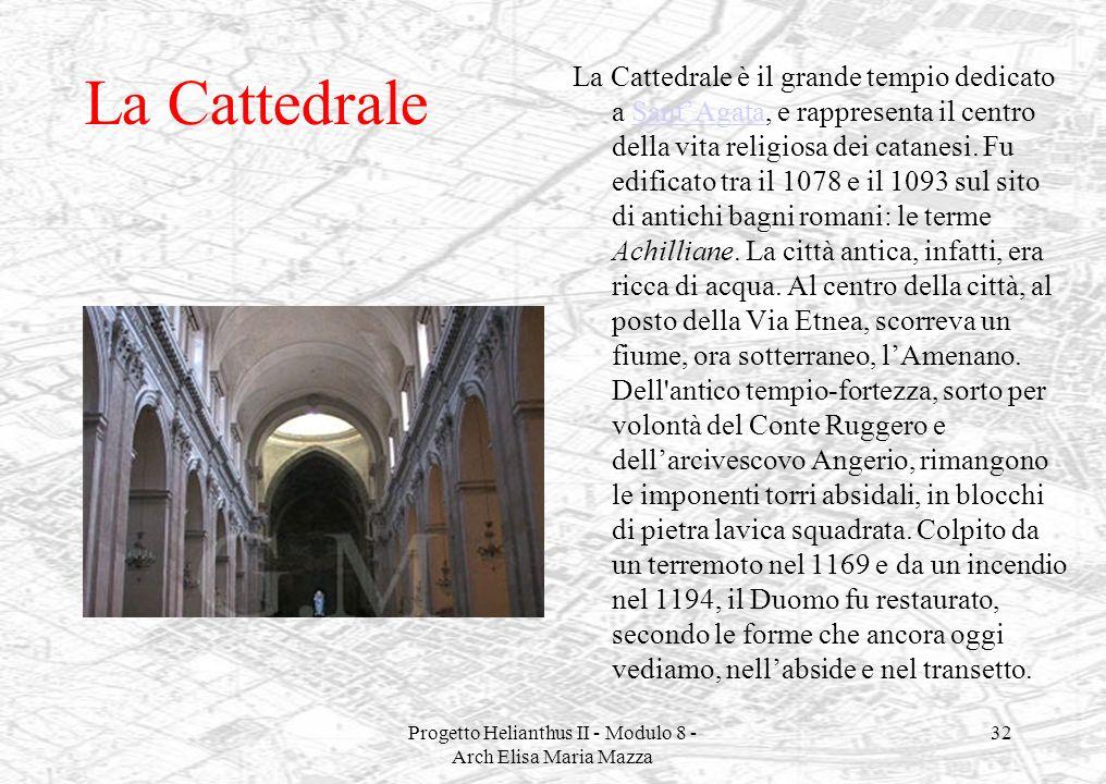 Progetto Helianthus II - Modulo 8 - Arch Elisa Maria Mazza 32 La Cattedrale La Cattedrale è il grande tempio dedicato a SantAgata, e rappresenta il ce