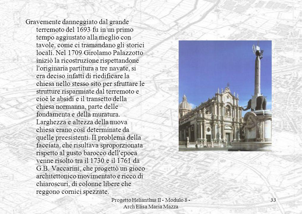 Progetto Helianthus II - Modulo 8 - Arch Elisa Maria Mazza 33 Gravemente danneggiato dal grande terremoto del 1693 fu in un primo tempo aggiustato all