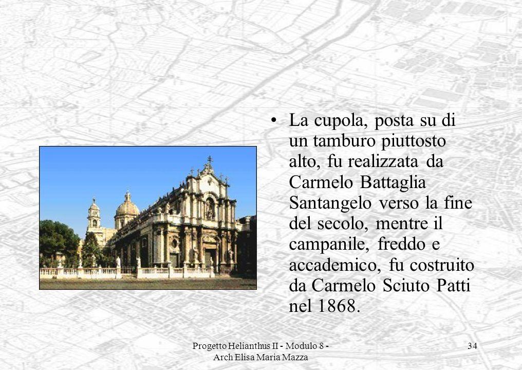 Progetto Helianthus II - Modulo 8 - Arch Elisa Maria Mazza 34 La cupola, posta su di un tamburo piuttosto alto, fu realizzata da Carmelo Battaglia San