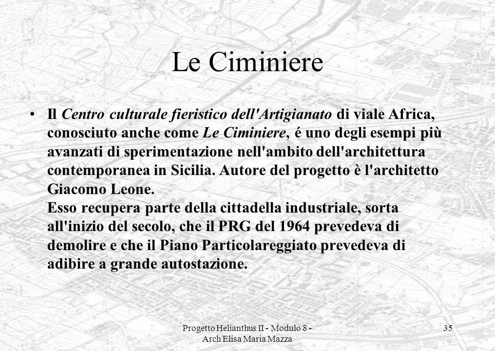 Progetto Helianthus II - Modulo 8 - Arch Elisa Maria Mazza 35 Le Ciminiere Il Centro culturale fieristico dell'Artigianato di viale Africa, conosciuto