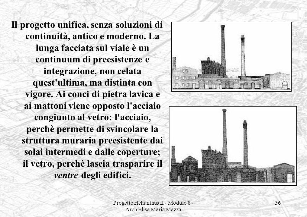 Progetto Helianthus II - Modulo 8 - Arch Elisa Maria Mazza 36 Il progetto unifica, senza soluzioni di continuità, antico e moderno. La lunga facciata