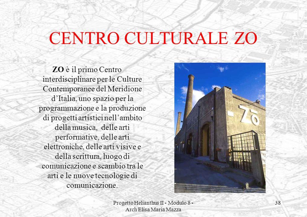 Progetto Helianthus II - Modulo 8 - Arch Elisa Maria Mazza 38 CENTRO CULTURALE ZO ZO è il primo Centro interdisciplinare per le Culture Contemporanee