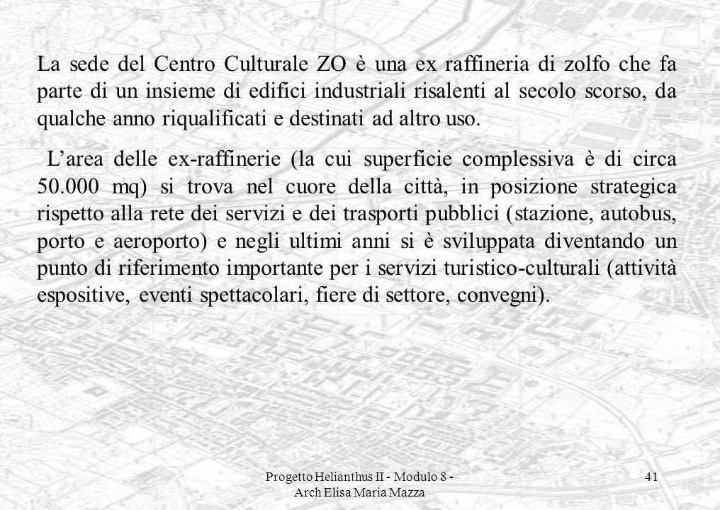 Progetto Helianthus II - Modulo 8 - Arch Elisa Maria Mazza 41 La sede del Centro Culturale ZO è una ex raffineria di zolfo che fa parte di un insieme