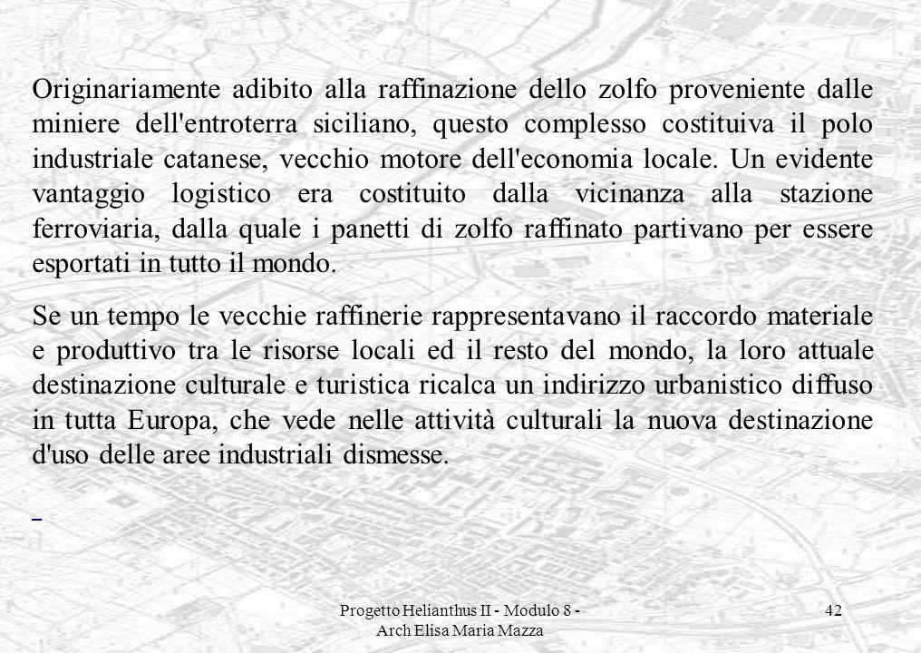 Progetto Helianthus II - Modulo 8 - Arch Elisa Maria Mazza 42 Originariamente adibito alla raffinazione dello zolfo proveniente dalle miniere dell'ent