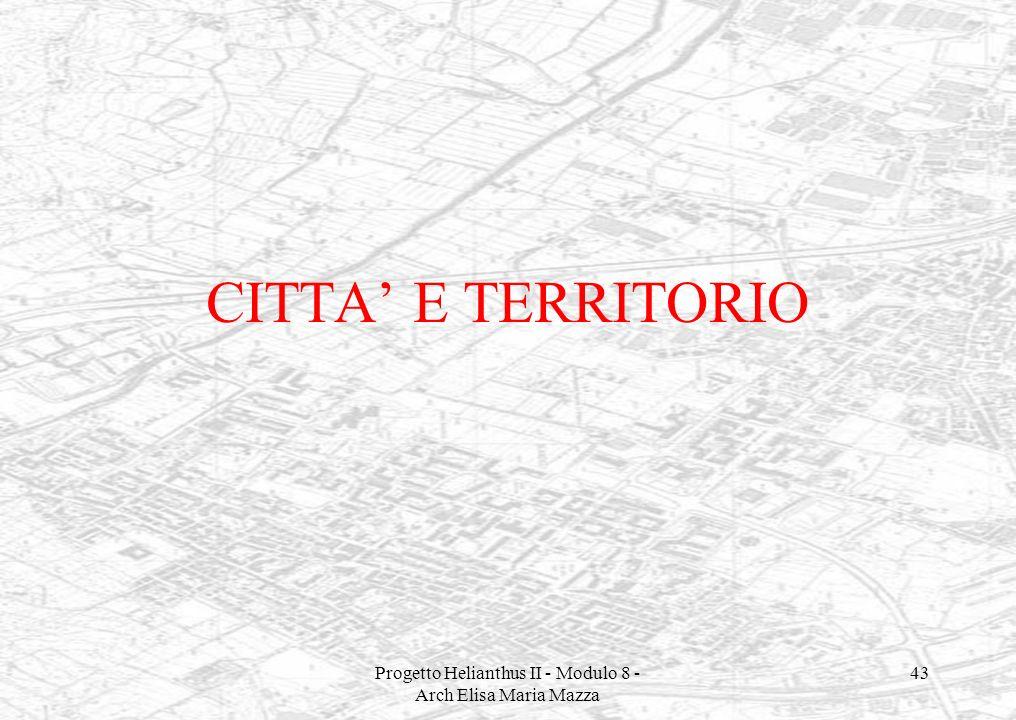 Progetto Helianthus II - Modulo 8 - Arch Elisa Maria Mazza 43 CITTA E TERRITORIO