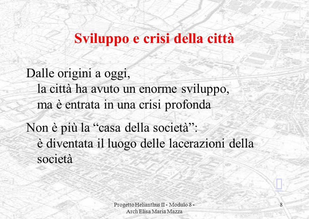 Progetto Helianthus II - Modulo 8 - Arch Elisa Maria Mazza 8 Sviluppo e crisi della città Dalle origini a oggi, la città ha avuto un enorme sviluppo,