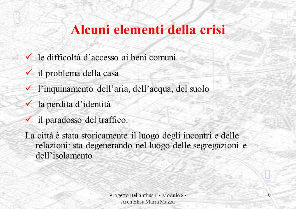 Progetto Helianthus II - Modulo 8 - Arch Elisa Maria Mazza 9 Alcuni elementi della crisi le difficoltà daccesso ai beni comuni il problema della casa