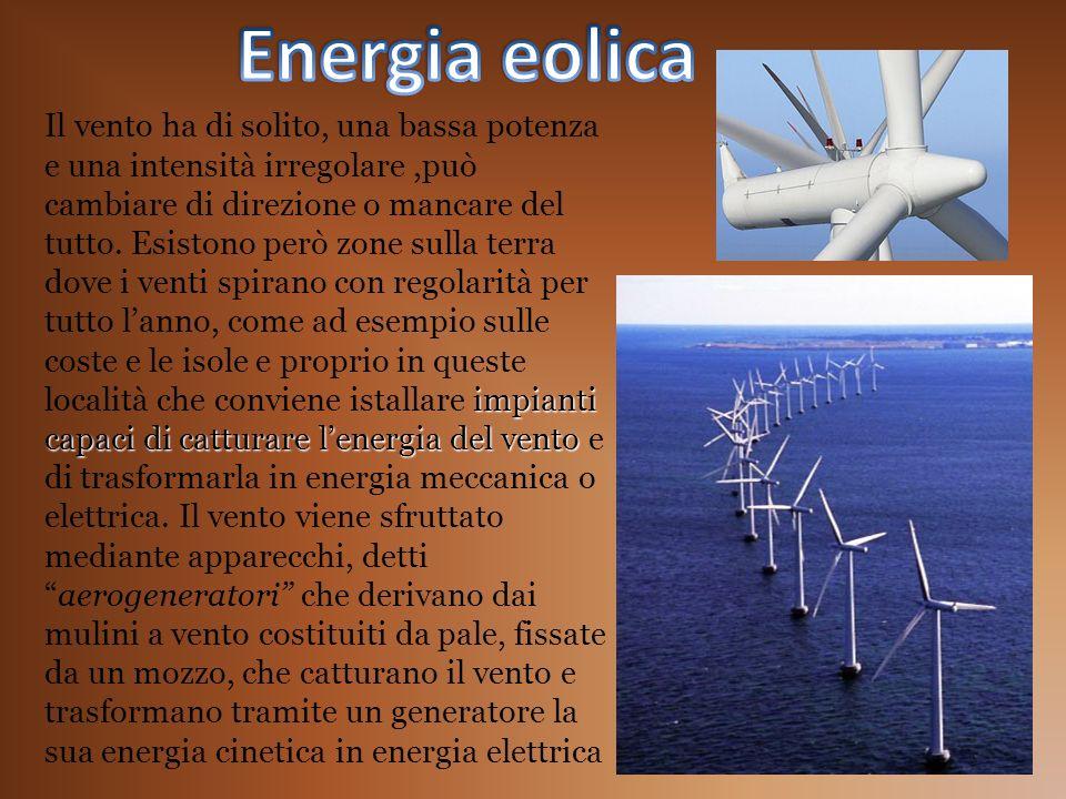 impianti capaci di catturare lenergia del vento Il vento ha di solito, una bassa potenza e una intensità irregolare,può cambiare di direzione o mancar