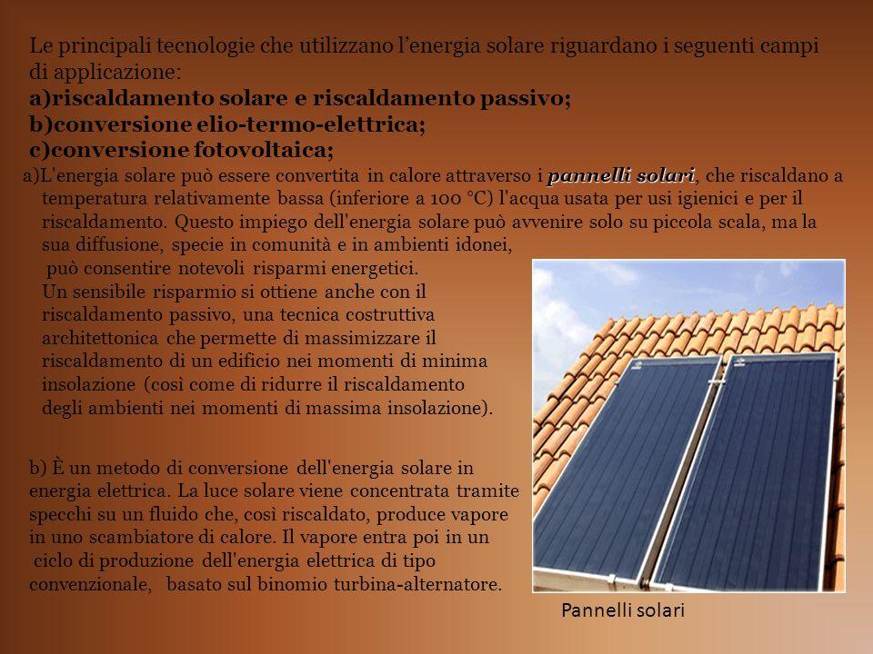 Le principali tecnologie che utilizzano lenergia solare riguardano i seguenti campi di applicazione: a)riscaldamento solare e riscaldamento passivo; b