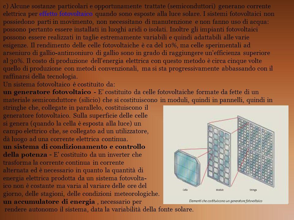 c) Alcune sostanze particolari e opportunamente trattate (semiconduttori) generano corrente elettrica per effetto fotovoltaico quando sono esposte all
