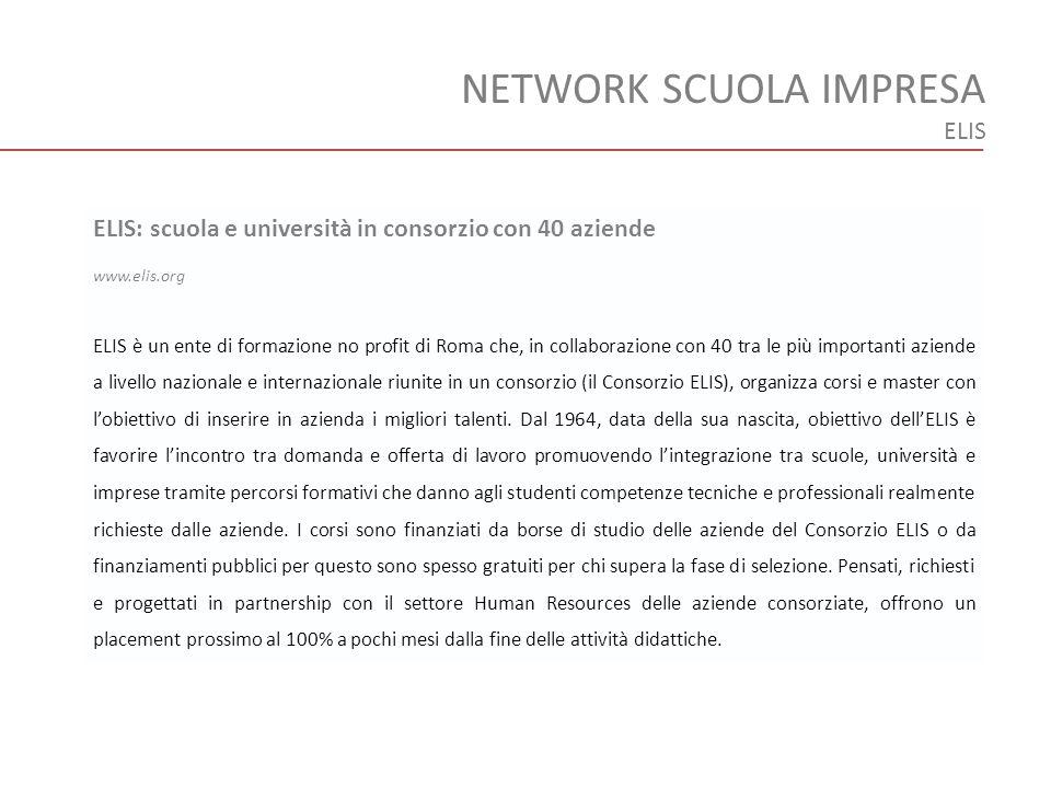 NETWORK SCUOLA IMPRESA ELIS ELIS: scuola e università in consorzio con 40 aziende www.elis.org ELIS è un ente di formazione no profit di Roma che, in
