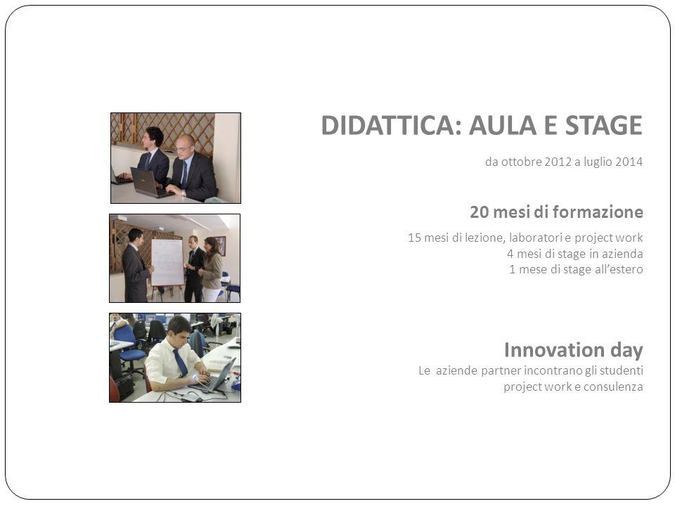 DIDATTICA: AULA E STAGE da ottobre 2012 a luglio 2014 20 mesi di formazione 15 mesi di lezione, laboratori e project work 4 mesi di stage in azienda 1