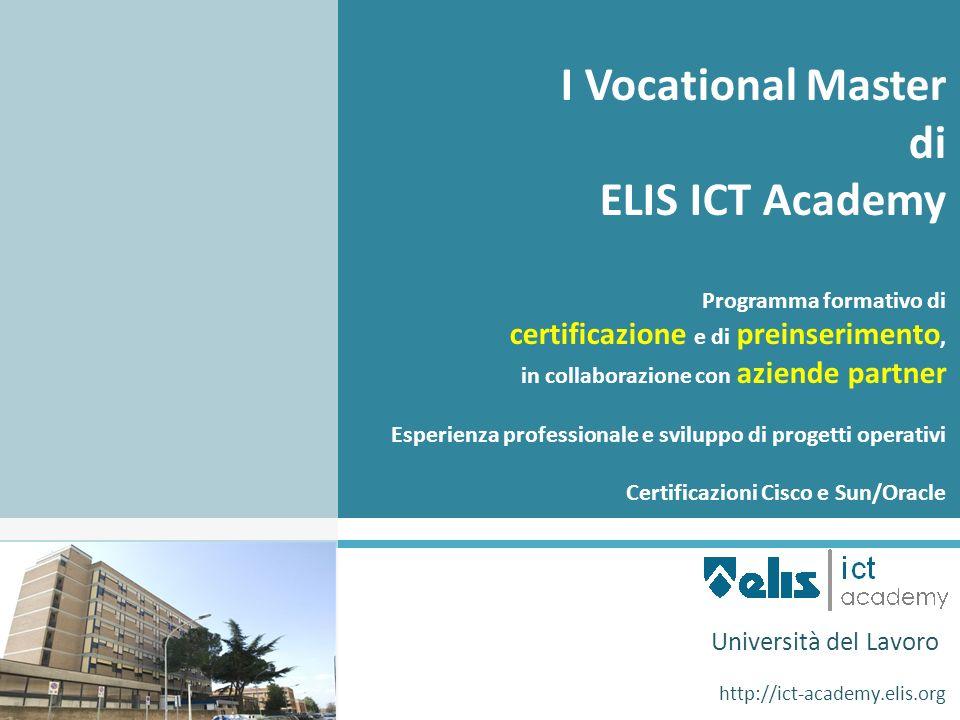 I Vocational Master di ELIS ICT Academy Programma formativo di certificazione e di preinserimento, in collaborazione con aziende partner Esperienza pr