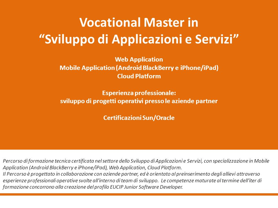 Vocational Master in Sviluppo di Applicazioni e Servizi Web Application Mobile Application (Android BlackBerry e iPhone/iPad) Cloud Platform Esperienz