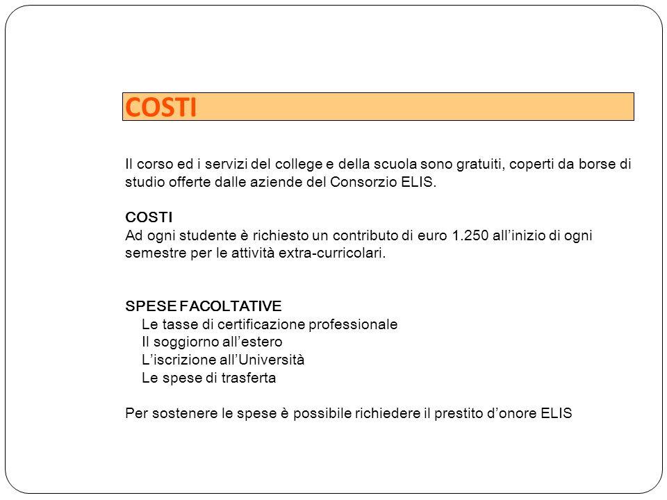 COSTI Il corso ed i servizi del college e della scuola sono gratuiti, coperti da borse di studio offerte dalle aziende del Consorzio ELIS. COSTI Ad og