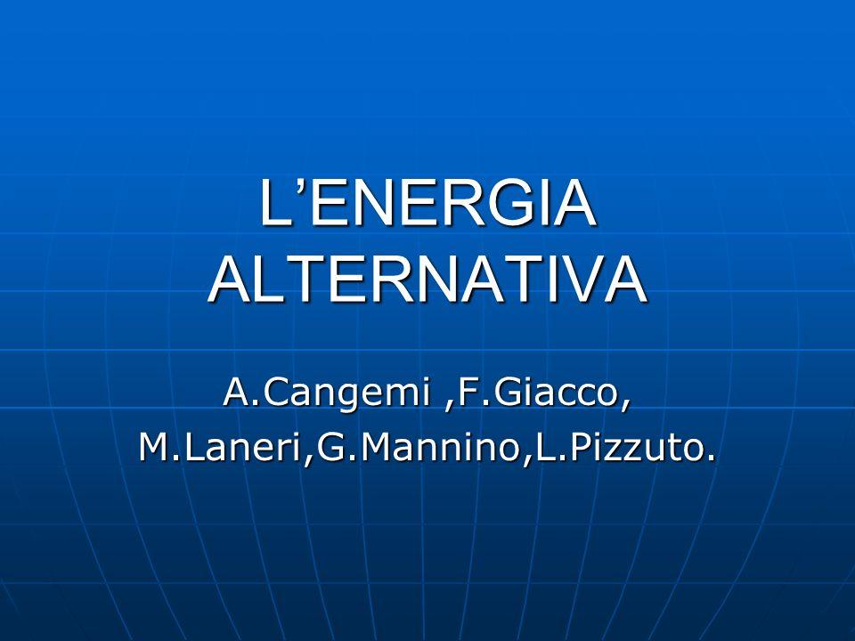 LENERGIA ALTERNATIVA A.Cangemi,F.Giacco, M.Laneri,G.Mannino,L.Pizzuto.