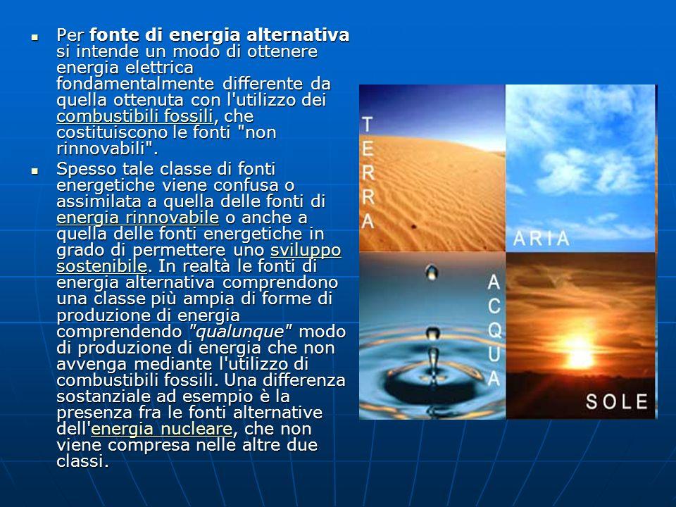 Per fonte di energia alternativa si intende un modo di ottenere energia elettrica fondamentalmente differente da quella ottenuta con l utilizzo dei combustibili fossili, che costituiscono le fonti non rinnovabili .
