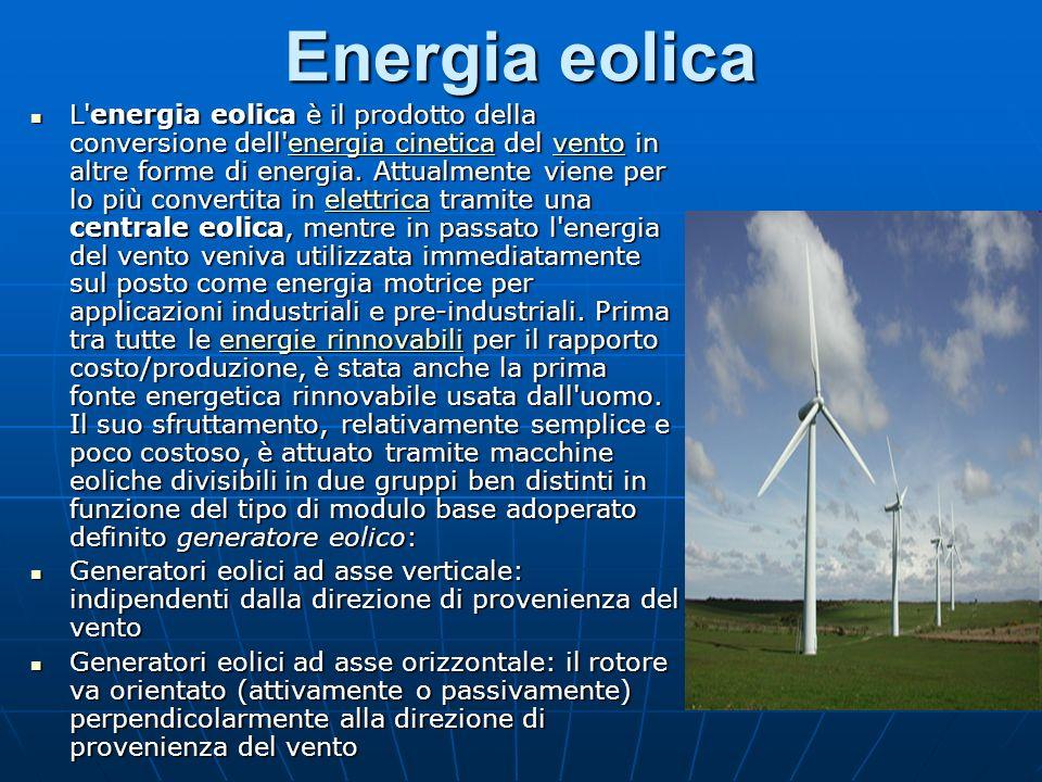 Energia eolica L energia eolica è il prodotto della conversione dell energia cinetica del vento in altre forme di energia.